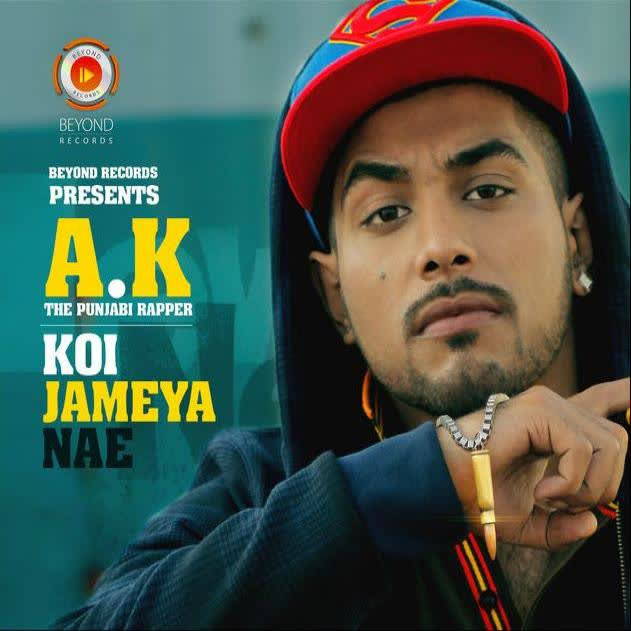 Koi Jameya Nae AK The Punjabi Rapper Mp3 Song