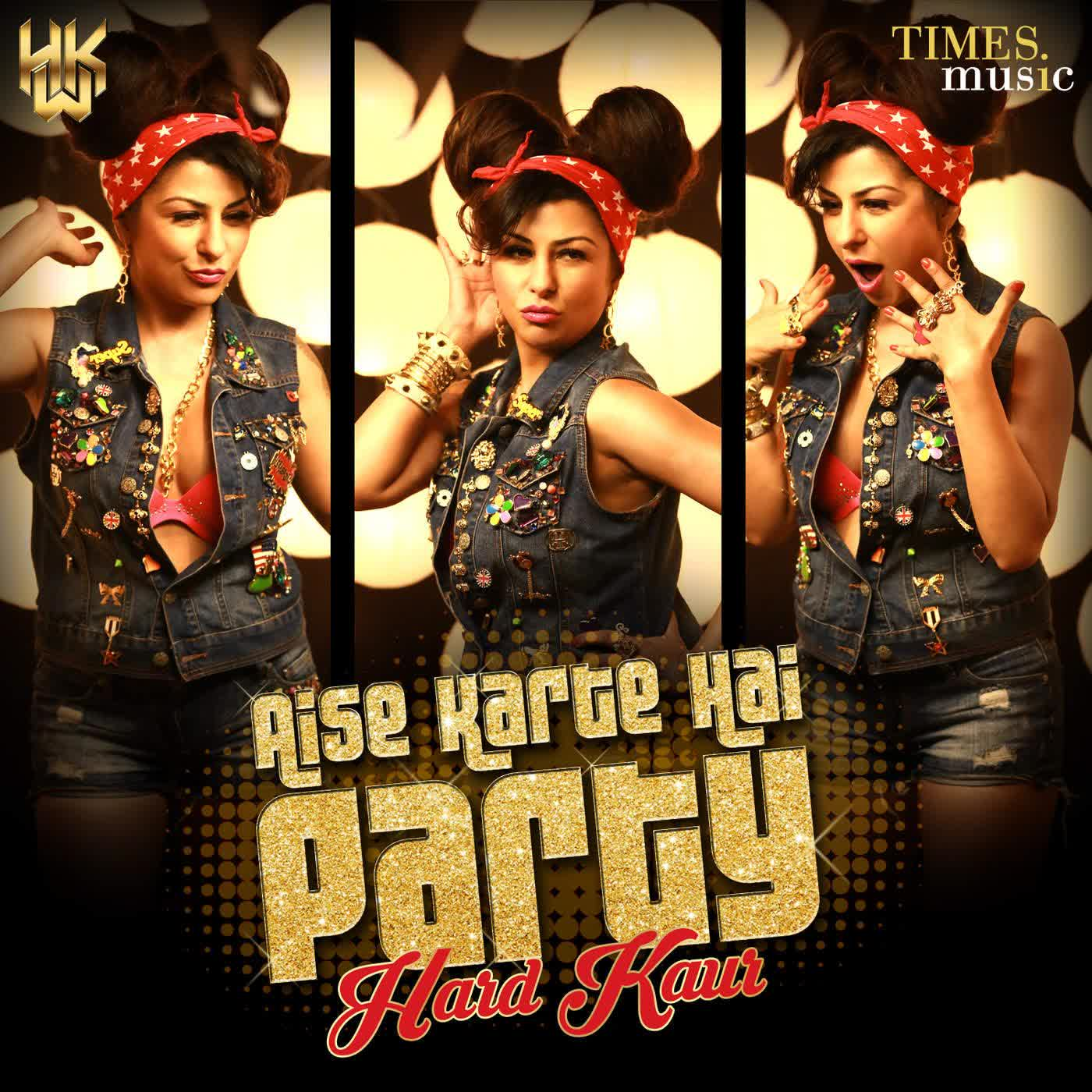 Aise Karte Hai Party Hard Kaur Mp3 Song