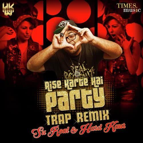 Aise Karte Hai Party (Trap Remix) Hard Kaur Mp3 Song