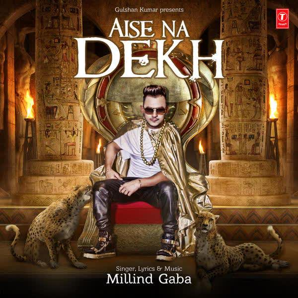 Aise Na Dekh Millind Gaba