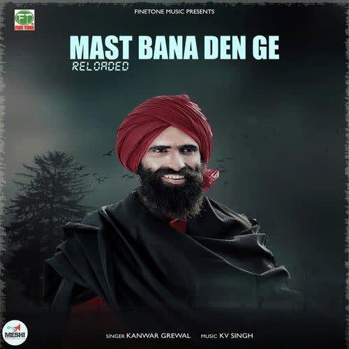Mast Bana Den Ge Reloaded Kanwar Grewal