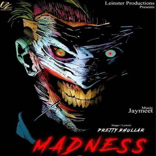 Madness Pretty Bhullar