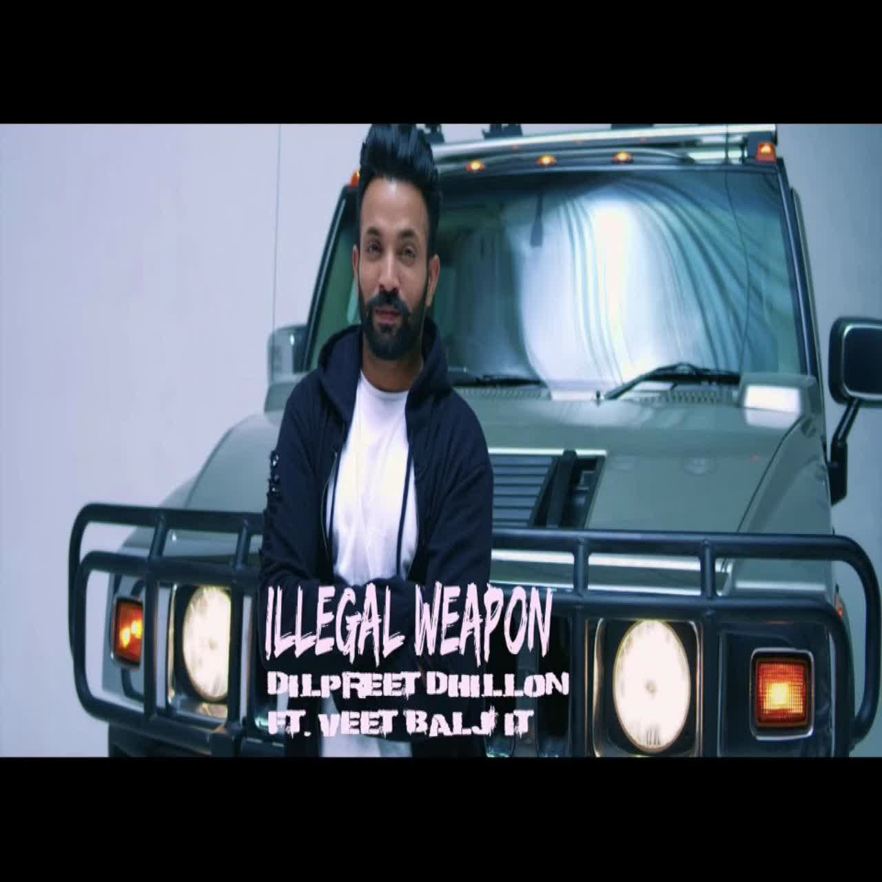 Illegal Weapon Dilpreet Dhillon