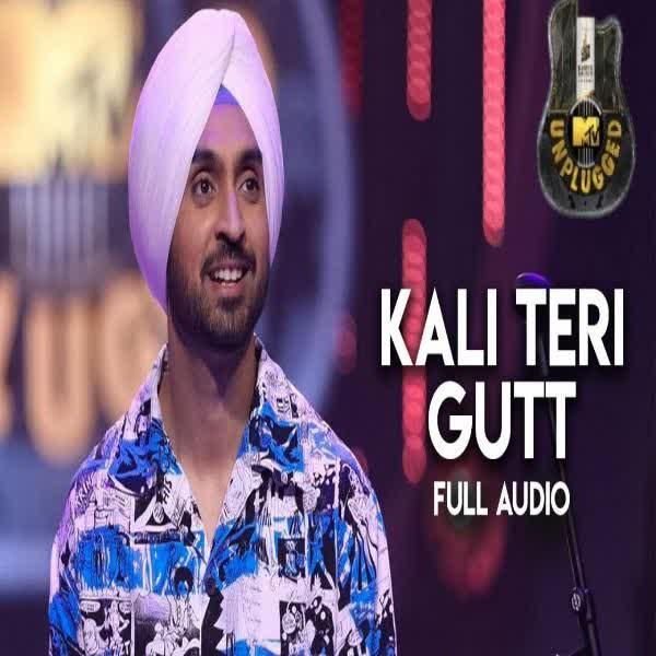 Kali Teri Gut (MTV Unplugged) Diljit Dosanjh