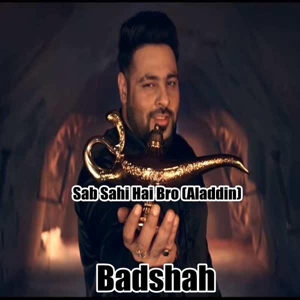 Sab Sahi Hai Bro (Aladdin) Badshah