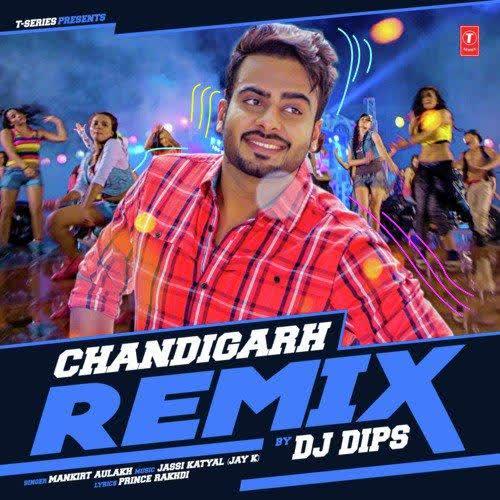 Chandigarh Remix Dj Dips Mankirt Aulakh