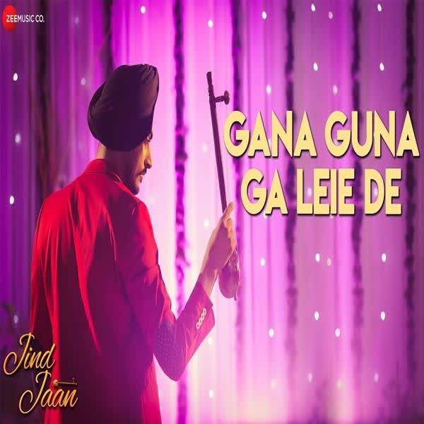 Gana Guna Ga Leie De (Jind Jaan) Gurmeet Singh