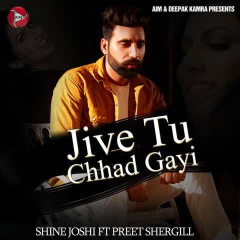 Jive Tu Chhad Gayi Shine Joshi