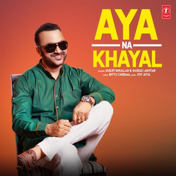 Aya Na Khayal Surjit Bhullar