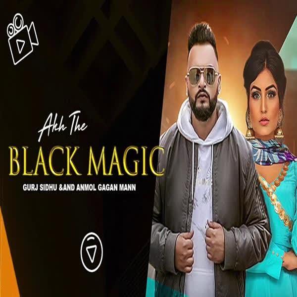 Akh The Black Magic Anmol Gagan Maan
