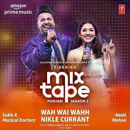 Wah Wai Wahh-Nikle Currant (T-Series Mixtape Punjabi Season 2) Neeti Mohan
