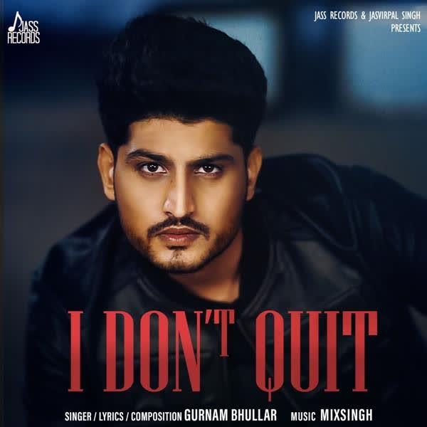 I Dont Quit Gurnam Bhullar