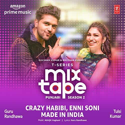 Crazy Habibi-Enni Soni-Made In India (T-Series Mixtape Punjabi Season 2) Guru Randhawa