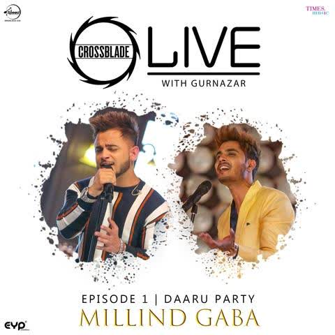 Daaru Party (Crossblade Live With Gurnazar) Millind Gaba