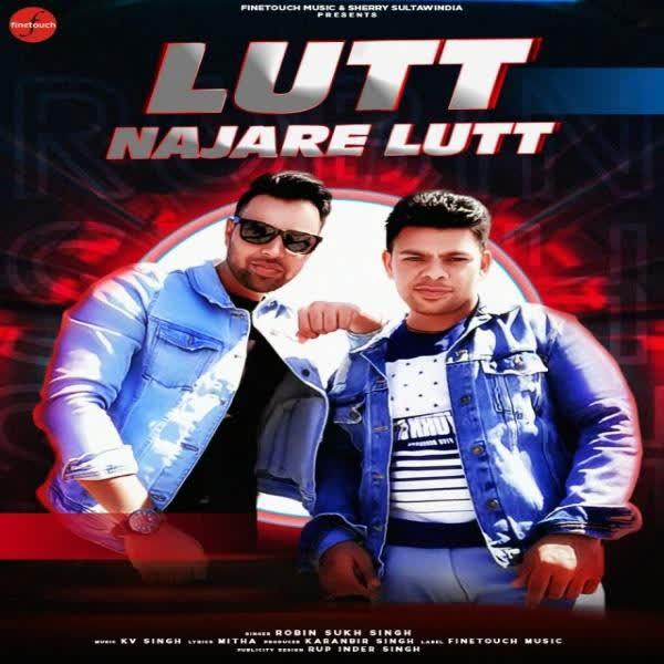 Lutt Najare Lutt Robin Sukh Singh