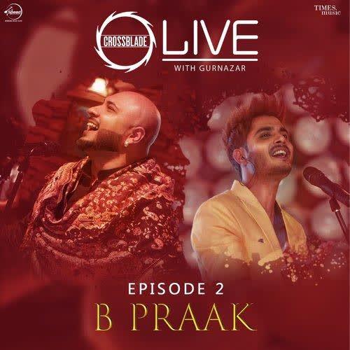 Dholna (Crossblade Live Season 1 - Episode 2) B Praak