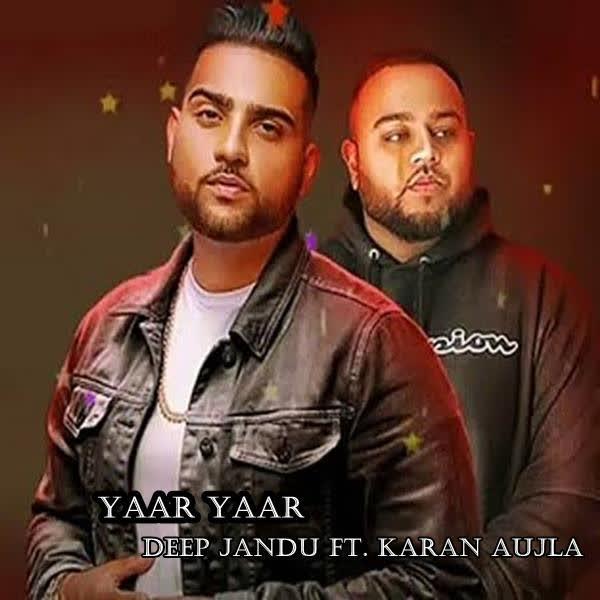 YAAR YAAR Lyrics | Deep Jandu & Karan Aujla