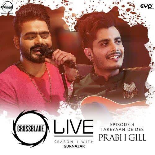 Tareyaan De Des ( Crossblade Live Season 1 With Gurnazar) Prabh Gill