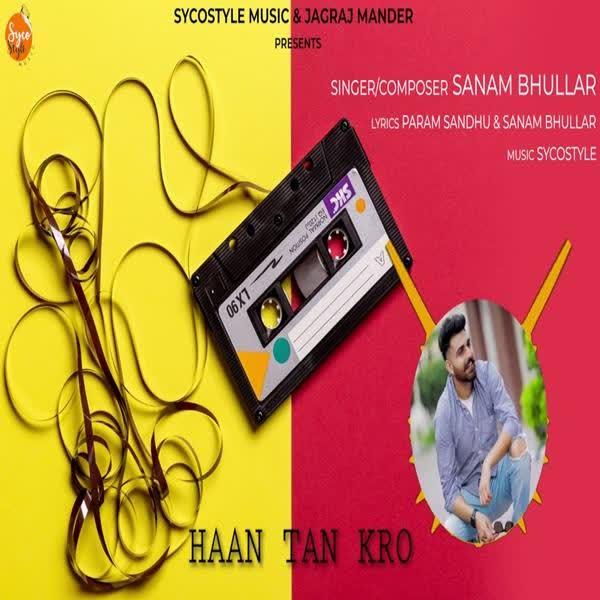 Haan Tan Kro Sanam Bhullar