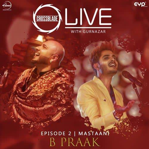 Mastaani (Crossblade Live With Gurnazar) B Praak