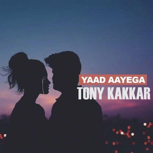 YAAD AAYEGA Lyrics | Tony Kakkar