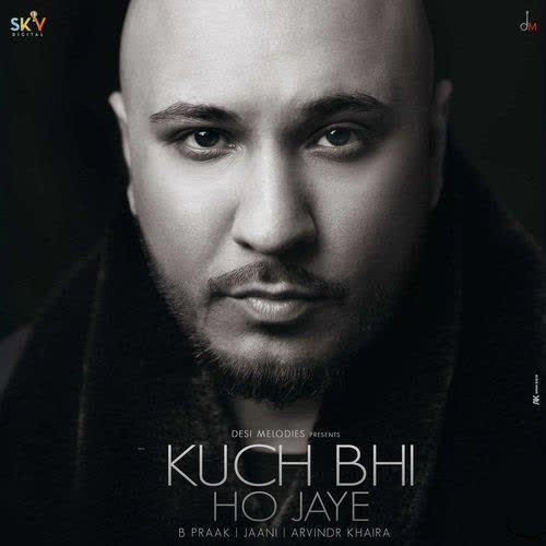 Kuch Bhi Ho Jaye B Praak