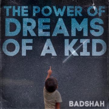 The Power Of Dreams Of A Kid Badshah