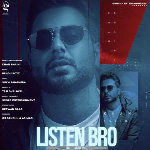 Listen Bro Khan Bhaini