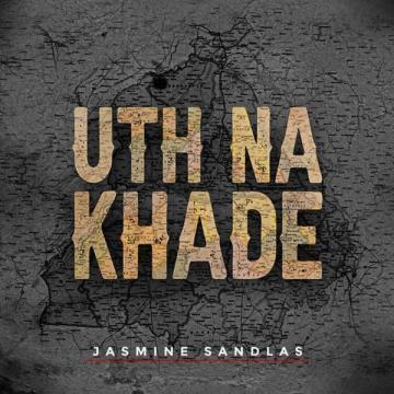 Uth Na Khade Jasmine Sandlas