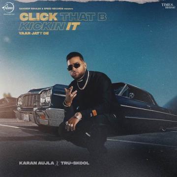 Click That B Kickin It (Yaar Jatt De) Karan Aujla