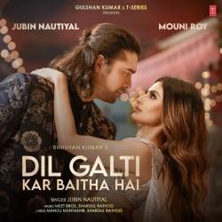 Dil Galti Kar Baitha Hai Jubin Nautiyal  Mp3 song download